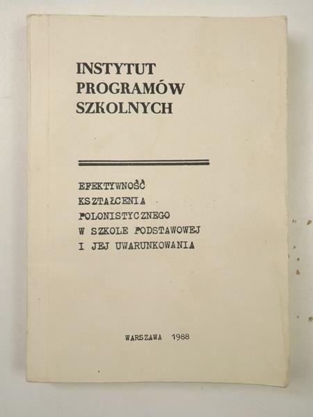 Fryci Stanisław (red.) - Efektywność kształcenia polonistycznego w szkole podstawowej i jej uwarunkowania, IPS