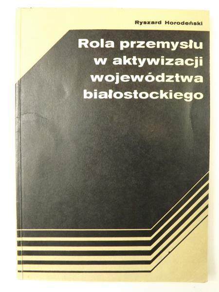 Rola przemysłu w aktywizacji województwa białostockiego