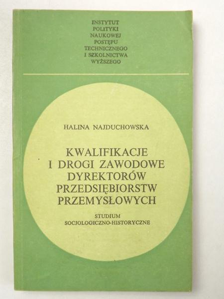 Najduchowska Halina - Kwalifikacje i drogi zawodowe dyrektorów przedsiębiorstw przemysłowych