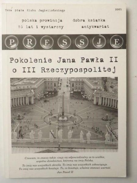 Emilewicz Jadwiga (red.) - Pressje. Teka V/ 2005. Pokolenie Jana Pawła II o III Rzeczypospolitej