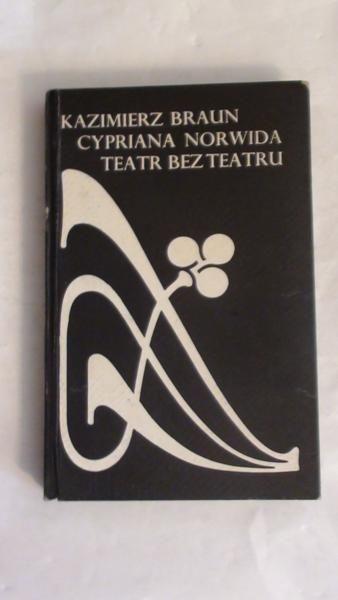 Braun Kazimierz - Cypriana Norwida teatr bez teatru