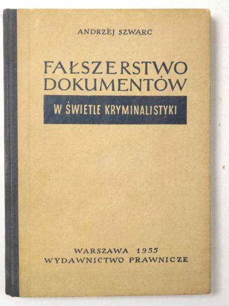 Znalezione obrazy dla zapytania Andrzej Szwarc : Fałszerstwo dokumentów w świetle kryminalistyki