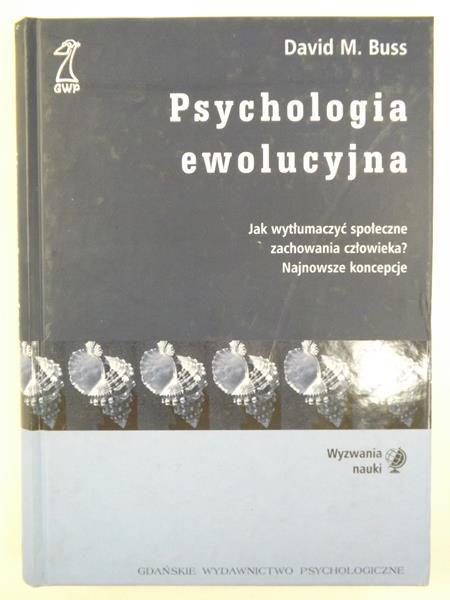 Buss David M. - Psychologia ewolucyjna. Jak wytłumaczyć społeczne zachowania człowieka?