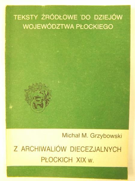 Z archiwaliów diecezjalnych Płockich XIX w. ,Tom 1