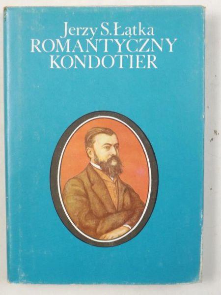 Znalezione obrazy dla zapytania Jerzy S. Łątka Romantyczny kondotier
