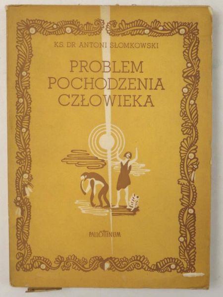Słomkowski Antoni - Problem pochodzenia człowieka