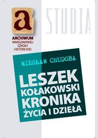 Chudoba Wiesław - Leszek Kołakowski kronika życia i dzieła