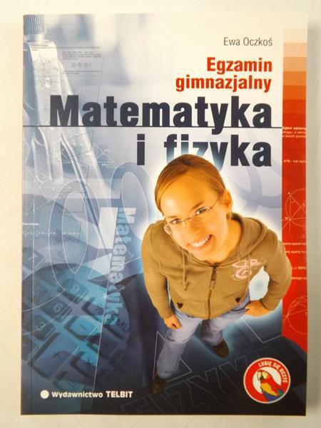 Oczkoś Ewa - Egzamin gimnazjalny: Matematyka i fizyka