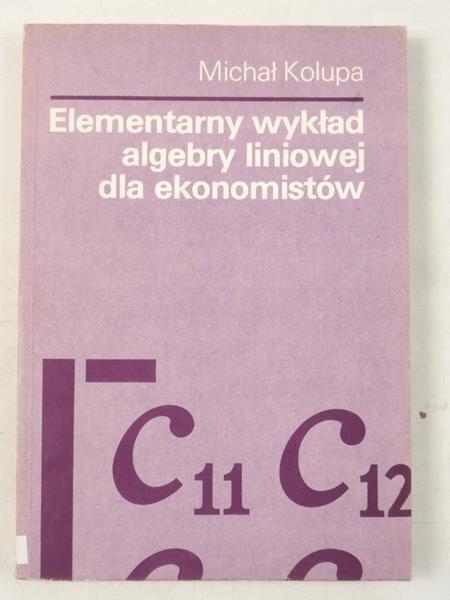 Kolupa Michał - Elementarny wykład algebry liniowej dla ekonomistów