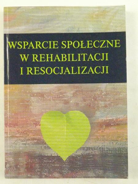 Palak Zofia (red.) - Wsparcie społeczne w rehabilitacji i resocjalizacji