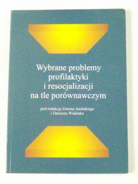 Jasiński Z.,    - Wybrane problemy profilaktyki i resocjalizacji na tle porównawczym
