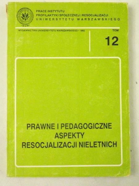 Prawne i pedagogiczne aspekty resocjalizacji nieletnich, Tom 12
