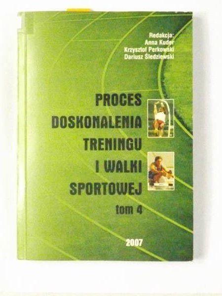 Kuder Anna (red.) - Proces doskonalenia treningu i walki sportowej, Tom IV