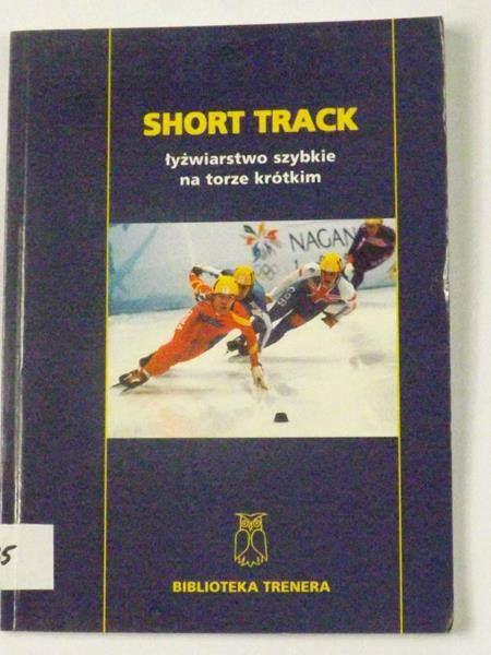 Jankowska Urszula (red.)  - Short track - łyżwiarstwo szybkie na torze krótkim