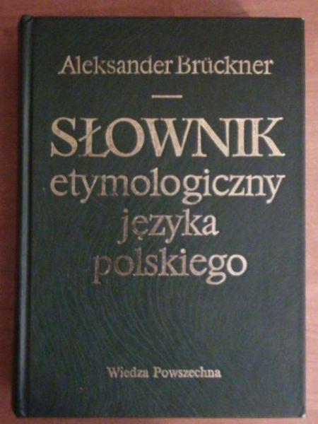 Brückner  - Słownik etymologiczny języka polskiego