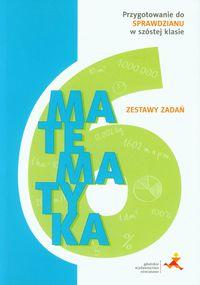 Matematyka 6 Zestawy zadań Przygotowanie do sprawdzianu w szóstej klasie