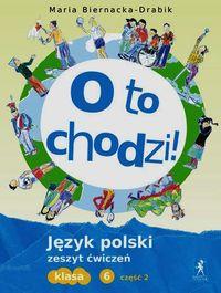 Biernacka-Drabik Maria - O to chodzi 6 Język polski Zeszyt ćwiczeń Część 2