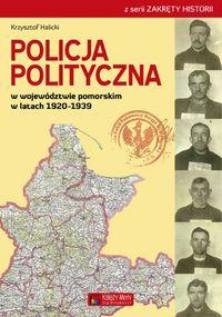 Halicki Krzysztof - Policja Polityczna w województwie pomorskim w latach 1920-1939
