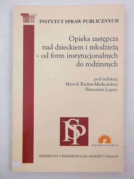 Racław-Markowska Mariola (red.) - Opieka zastępcza nad dzieckiem i młodzieżą-od form instytucjonalnych do rodzinnych