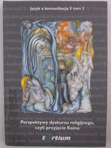 Chruszczewski Piotr (red.) - Perspektywy dyskursu religijnego, czyli przyjęcie Kaina