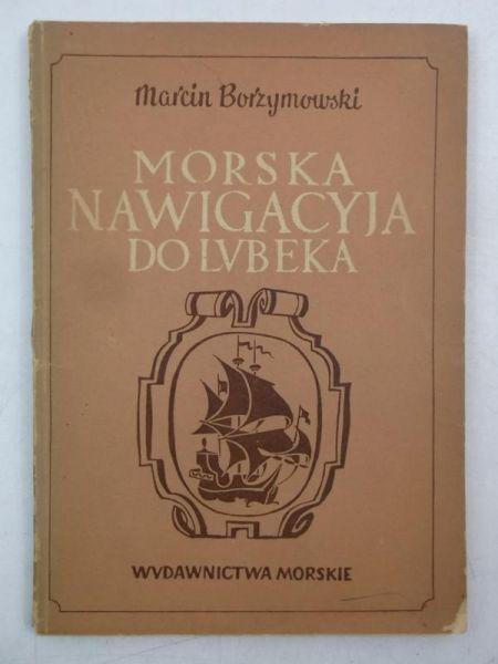 Borzymowski Marcin - Morska nawigacja do Lubeka