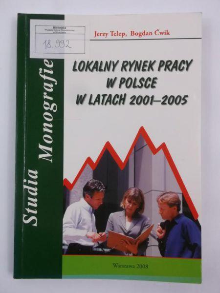 Ćwik Bogdan - Lokalny rynek pracy w Polsce w latach 2001-2005