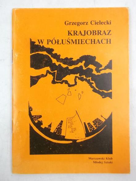 Znalezione obrazy dla zapytania Grzegorz Cielecki Krajobraz w półuśmiechach