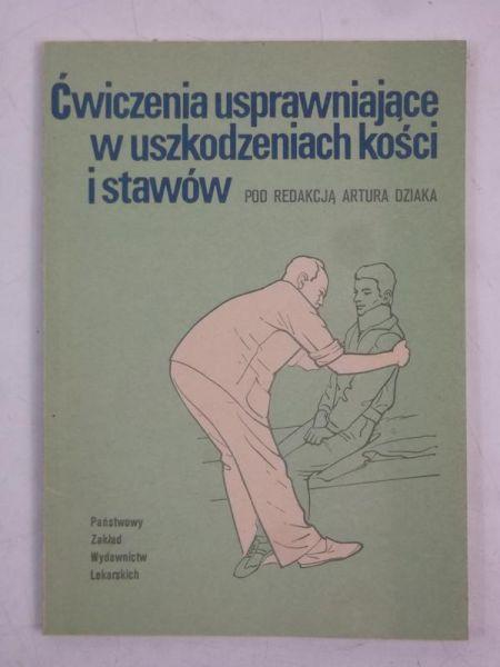 Dziaka Artur (red.) - Ćwiczenia usprawniające w uszkodzeniach kości i stawów