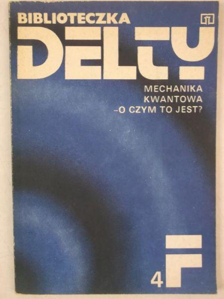 Biblioteczka delty: Mechanika Kwantowa - o czym to jest?