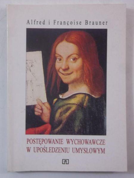 Brauner Alfred, Brauner Francoise - Postępowanie wychowawcze w upośledzeniu umysłowym
