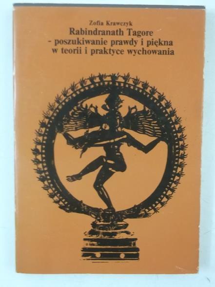 Krawczyk Zofia - Rabindranath Tagore. Poszukiwanie prawdy i piękna w teorii i praktyce wychowania