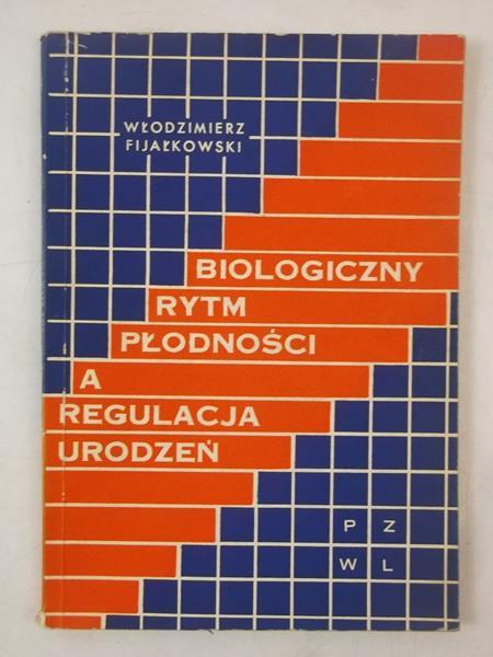 Fijałkowski Włodzimierz - Biologiczny rytm płodności a regulacja urodzeń