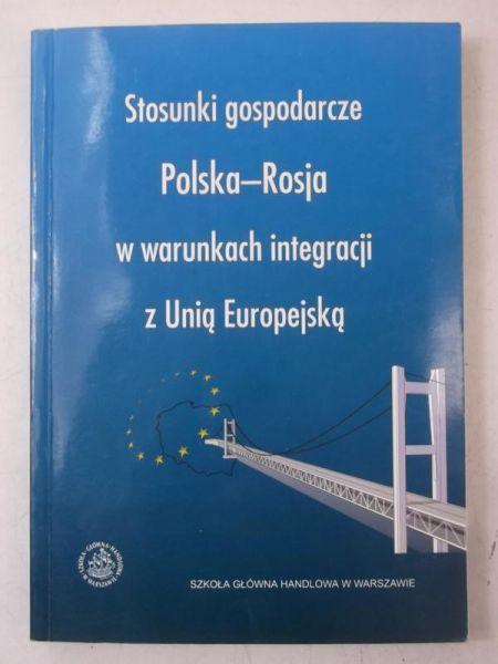 Bożyk Paweł (red.) - Stosunki gospodarcze Polska-Rosja w warunkach integracji z Unią Europejską
