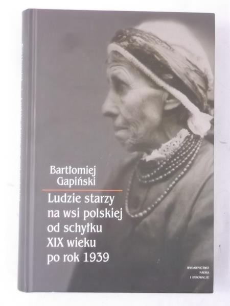 Ludzie starzy na wsi polskiej od schyłku XIX wieku po rok 1939