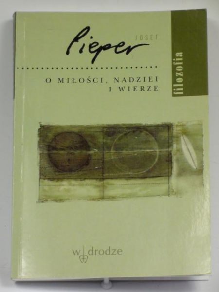 Josef Pieper - O miłości, nadziei i wierze