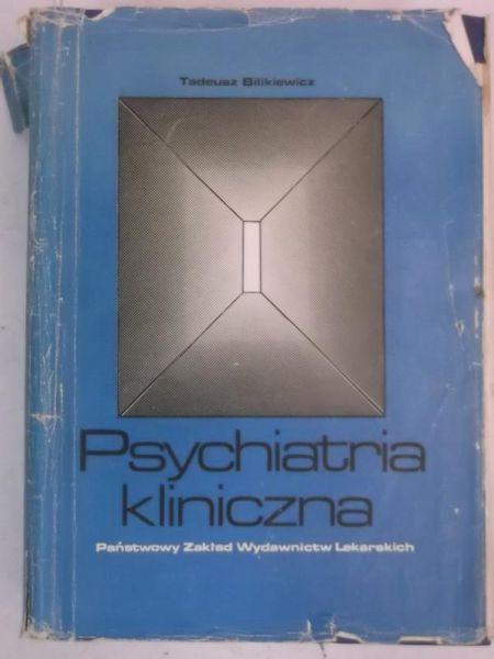 Bilikiewicz Tadeusz - Psychiatria kliniczna, Tom I