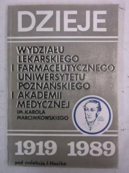 Hasika Jan (red.) - Dzieje wydziału lekarskiego i farmaceutycznego Uniwersytetu Poznańskiego i Akademii Medycznej