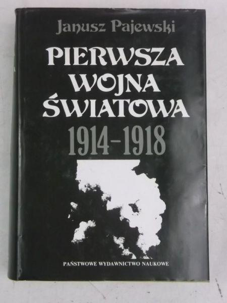 Pajewski Janusz - Pierwsza wojna światowa 1914 - 1918