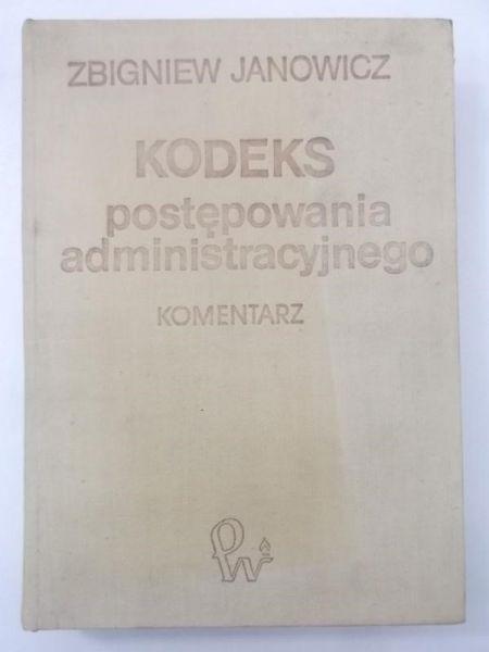 Janowicz Zbigniew - Kodeks postępowania administracyjnego. Komentarz