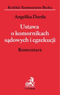 Durda Angelika - Ustawa o komornikach sądowych i egzekucji Komentarz