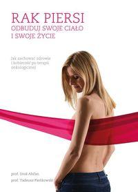 Pieńkowski Tadeusz - Rak piersi Odbuduj swoje ciało i swoje życie