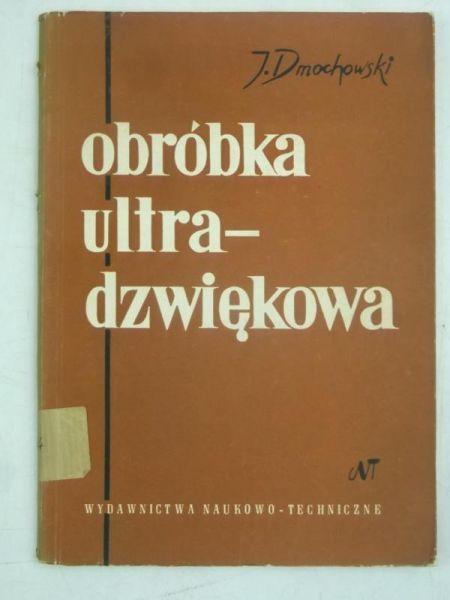 Dmochowski Jerzy - Obróbka ultradźwiękowa