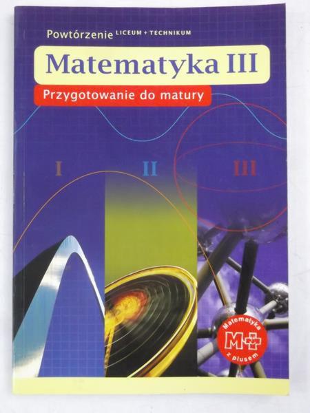 Dobrowolska Małgorzata - Matematyka III. Przygotowanie do matury