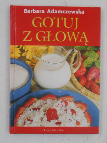 Adamczewska Barbara - Gotuj z głową