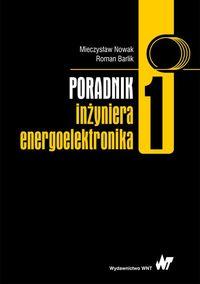 Barlik Roman - Poradnik inżyniera energoelektronika. Tom 1