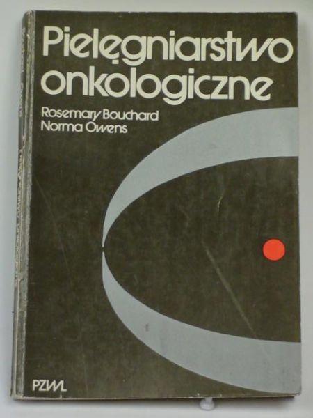 Bouchard Rosemary, Owens Norma - Pielęgniarstwo onkologiczne
