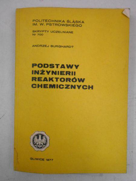 Burghardt Andrzej - Podstawy inżynierii reaktorów chemicznych