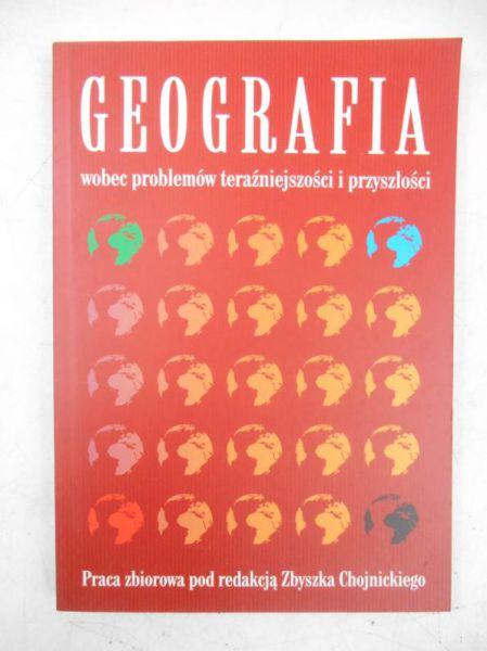 Chojnicki Zbigniew - Geografia wobec problemów teraźniejszosci i przyszłości