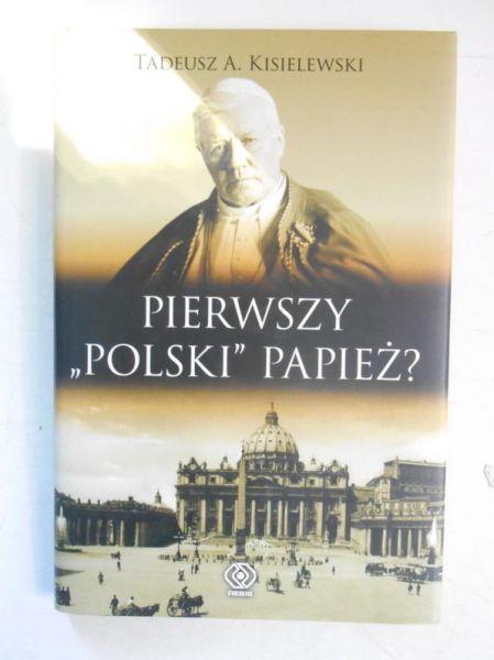 """Kisielewski Tadeusz A. - Pierwszy """"polski"""" papież? - Tadeusz A. Kisielewski  - 10.00 zł. - Tezeusz.pl"""