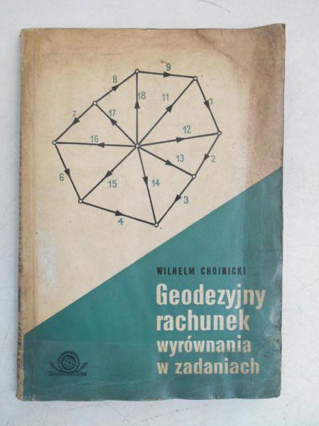 Chojnicki Wilhelm - Geodezyjny rachunek wyrównania w zadaniach